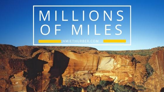 Millions of Miles…