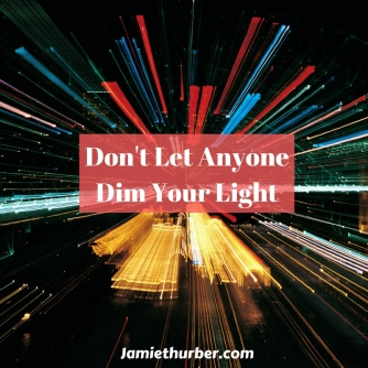 Don't let anyone dim your light