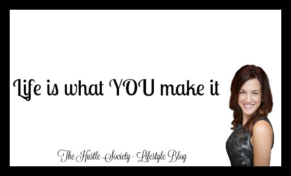 Life is what YOU make it….