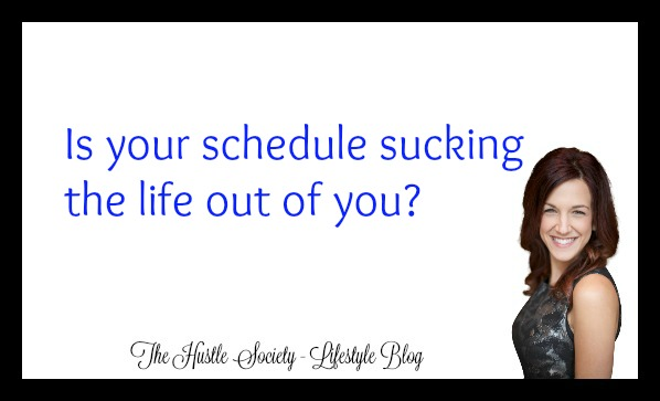 Is your schedule sucking the life out ofyou?
