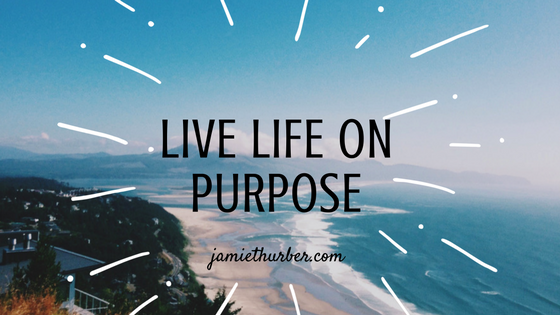 What Living Life on Purpose Looks Like to me