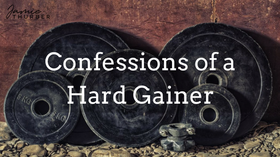 Confessions of a hard gainer…