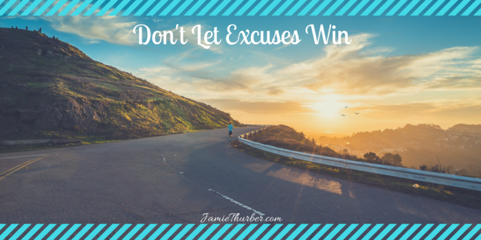 Don't Let ExcusesWin