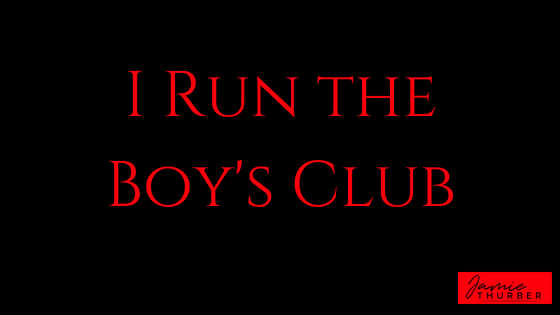 I Run the Boy's Club