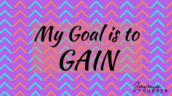 My Goal is to GAIN