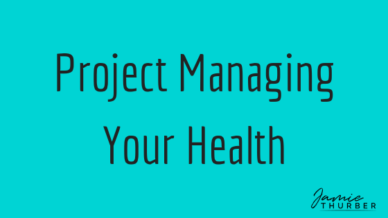 PROJECT MANAGING YOUR HEALTH