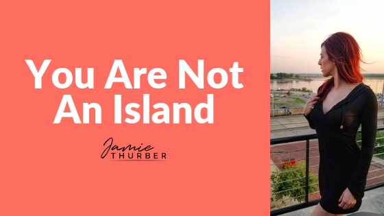 You Are Not An Island