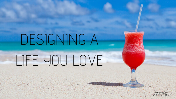 Designing A Life You Love